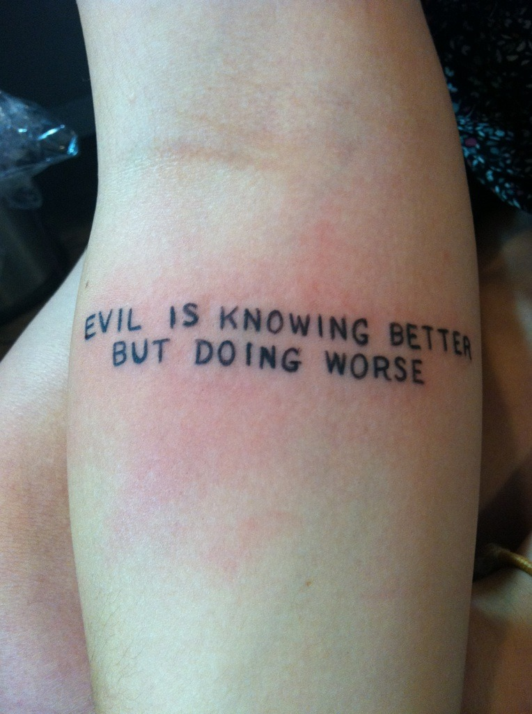 Evil is knowing better but doing worse tattoo
