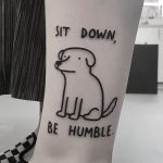 Sit down, be humble tattoo by tattooist Mr.Heggie
