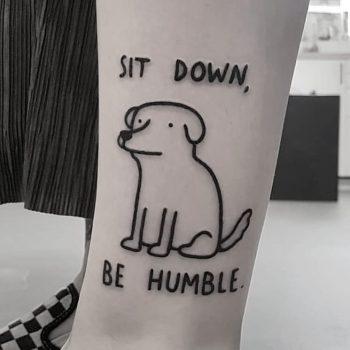 Sit down, be humble tattoo by tattooist Mr.Heggie