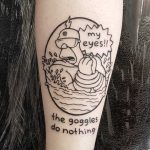 My eyes the goggles do nothing tattoo by tattooist Mr.Heggie